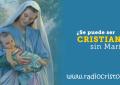 ¿SE PUEDE SER CRISTIANO SIN MARÍA?